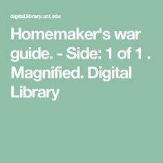 Homemaker's war guide. - Side: 1 of 1 . Magnified. Digital Library