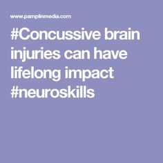 #Concussive brain injuries can have lifelong impact #neuroskills