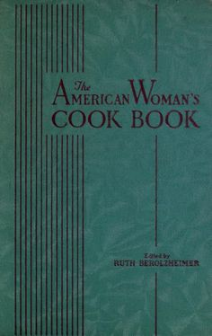 The American Woman's Cook Book, edited by: Ruth Berolzheimer (1939) | Archive.org ~ Prelinger Library