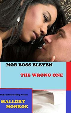 Mob Boss Eleven: The Wrong One (The Mob Boss Series Book 11) by Mallory Monroe, http://www.amazon.com/dp/B00OL1QKOO/ref=cm_sw_r_pi_dp_.2Fvub0K21TT1