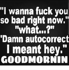 And the greatest excuse award goes to...........................'Damn Autocorrect'