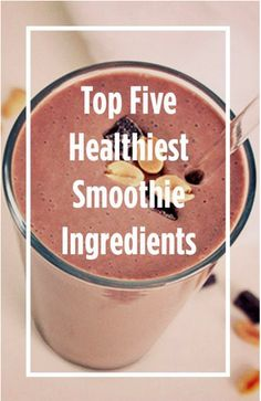 Top Five Healthiest Smoothie Ingredients