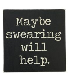Another great find on #zulily! Black 'Maybe Swearing Will Help' Indoor/Outdoor Sign Sign #zulilyfinds