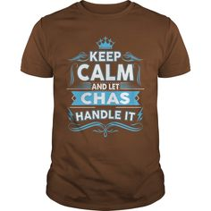 Keep calm CHAS, CHAS tshirt #gift #ideas #Popular #Everything #Videos #Shop #Animals #pets #Architecture #Art #Cars #motorcycles #Celebrities #DIY #crafts #Design #Education #Entertainment #Food #drink #Gardening #Geek #Hair #beauty #Health #fitness #History #Holidays #events #Home decor #Humor #Illustrations #posters #Kids #parenting #Men #Outdoors #Photography #Products #Quotes #Science #nature #Sports #Tattoos #Technology #Travel #Weddings #Women