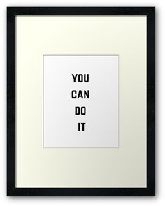https://www.redbubble.com/people/ideasforartists/works/23168237-you-can-do-it?asc=u&p=framed-print&ref=artist_shop_grid