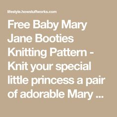 Free Baby Mary Jane Booties Knitting Pattern - Knit your special little princess a pair of adorable Mary Jane booties using our free and easy-to-follow knitting pattern at HowStuffWorks.