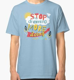Stop Dreaming More Doing | Inspiring Quote by Gordon White | RedBubble Light Blue Classic TShirt | All Sizes Available for Men @redbubble @RedHillStudios