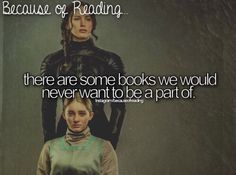 Because Of Reading...there are some book we would never want to be a part of