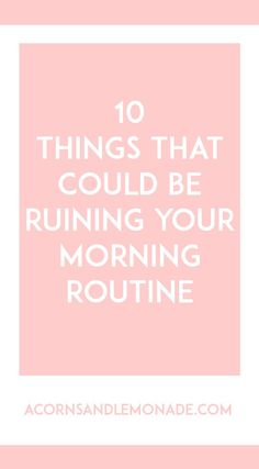 Think you've got a great morning routine? Think again, these 10 things can ruin your routine before it's even begun // Acorns and Lemonade.com