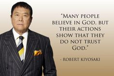 """""""Many people believe in God, but their actions show that they do not trust God."""" - Robert Kiyosaki http://sm.make-the-shift.com"""