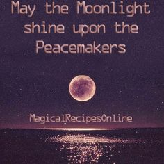 may the moon light shine upon the peace makers
