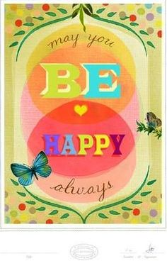 Be happy always quote via Living Life at www.Facebook.com/KimmberlyFox.39