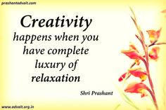 Creativity happens when you have complete luxury of relaxation. ~ Shri Prashant #ShriPrashant #Advait #creativity #mind #relax #surrender Read at:- prashantadvait.com Watch at:- www.youtube.com/c/ShriPrashant Website:- www.advait.org.in Facebook:- www.facebook.com/prashant.advait LinkedIn:- www.linkedin.com/in/prashantadvait Twitter:- https://twitter.com/Prashant_Advait