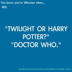 Woah, taking it too far. Twilight and Harry Potter are books (I would say literature but come on, twilight ruins that). Doctor Who is a television show. I am a Whovian and Potterhead!