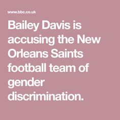 Bailey Davis is accusing the New Orleans Saints football team of gender discrimination.