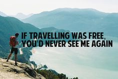 If travelling was free you'd never see me again Hiking Quotes, Travel Quotes, Free Travel, Humor, Best Funny Pictures, Just Go, True Stories, Places To See, Travel Inspiration