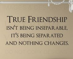 I love how with my friends we can be separated for a long time but it doesn't feel that way when we meet
