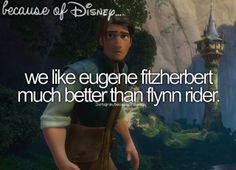 Because of Disney ... We like Eugene Fitzherbert much better than Flynn Rider. FROM: http://media-cache-ec0.pinimg.com/originals/88/a5/2f/88a52f1dffdee94ce8eeedff957724f9.jpg