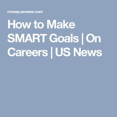 How to Make SMART Goals | On Careers | US News