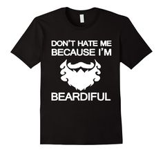 Beard T-shirt - Don't Hate Me Because I'm Beardiful >> Click Visit Site to…