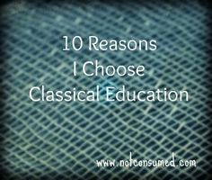 Interesting list, though the list would be more aptly names Ten Reasons I Choose Classical Conversations. CC is not the only way to classically educate your children.