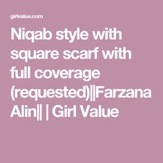 Niqab style with square scarf with full coverage (requested)||Farzana Alin|| | Girl Value
