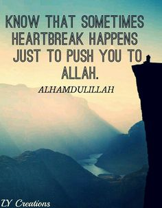 Know that sometimes heartbreak happens just to push you to ALLAH.