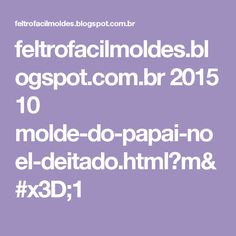 feltrofacilmoldes.blogspot.com.br 2015 10 molde-do-papai-noel-deitado.html?m=1