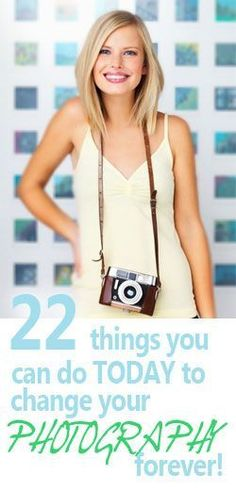 22 Things you can do today to change your photography forever!