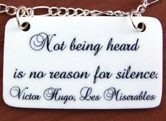 "#45 ""Not being heard is no reason for silence."" - Victore Hugo (Les Miserables)"
