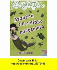 Azzurra e il relitto misterioso. Sirenette vol. 4 (9788838439735) Gillian Shields, H. Turner , ISBN-10: 8838439737  , ISBN-13: 978-8838439735 ,  , tutorials , pdf , ebook , torrent , downloads , rapidshare , filesonic , hotfile , megaupload , fileserve