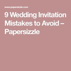 9 Wedding Invitation Mistakes to Avoid – Papersizzle