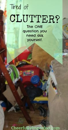 Tired of clutter? You are asking yourself the wrong question. Here is the ONE thing you need to ask yourself if you want to declutter your house and your life.