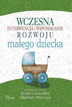 Wczesna interwencja i wspomaganie rozwoju małego dziecka-Winczura Barbara, Cytowska Beata