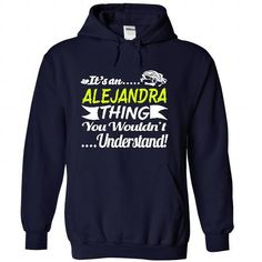 nice ALEJANDRA Gifts - It's a ALEJANDRA Thing, You Wouldn't Understand Hoodies T-Shirts Check more at http://tshirt-style.com/alejandra-gifts-its-a-alejandra-thing-you-wouldnt-understand-hoodies-t-shirts.html