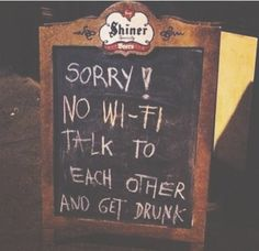 """no wifi! uh huh huh!"" i love this. talk to each other and have a good time instead of being on phones or ipads."
