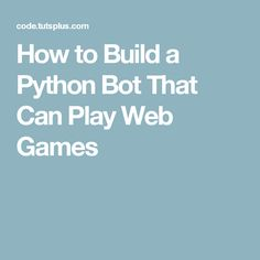 How to Build a Python Bot That Can Play Web Games