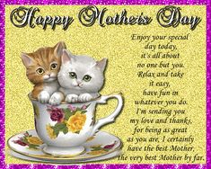 Cute kitten in a teacup Mother's Day wishes. Free online Mum - Enjoy Your Special Day ecards on Mother's Day Mother Day Wishes, Happy Mothers Day, Big Hugs For You, Warm Hug, Love Hug, Mum Birthday, Mom Day, Best Mother, Flower Quotes