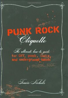 Punk Rock Etiquette: The Ultimate How-to Guide for DIY, Punk, Indie, and Underground Bands (Paperback) $5.18