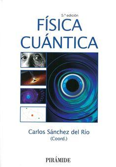 Física cuántica / coordinador, Carlos Sánchez del Río. 5ª ed.
