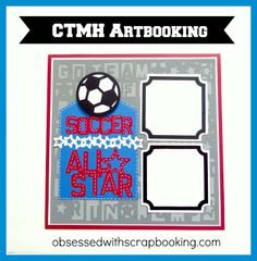 Obsessed with Scrapbooking: [Video]Close to My Heart Artbooking All Star Soccer Layout!