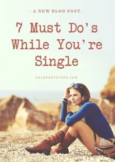 7 Must Do's While You're Single... Since I have the time
