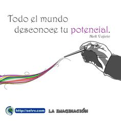 Todo el mundo desconoce tu potencial. – Nick Vujicic http://selvv.com/la-imaginacion/