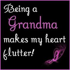 Being a Grandma...  (from I'm Blessed w/Grandkids)