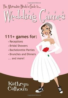 The Alternative Bride's Guide to Wedding Games: 111+ games--available on Amazon