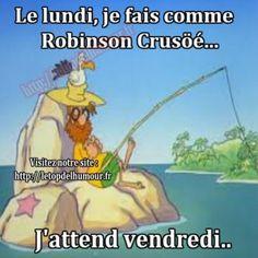 Le lundi, on fait comme Robinson Crusoé...............