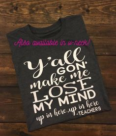 Teacher T-Shirt, Teacher Shirts, Funny Teacher Shirts, Y'all Gon' Make Me Lose My Mind, Teacher Tee
