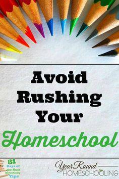 Avoid Rushing Your Homeschool - http://www.yearroundhomeschooling.com/avoid-rushing-your-homeschool/