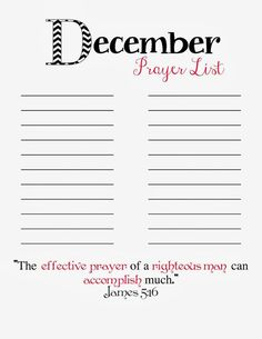 Prayer List Printable – December Another free printable for the Resolution Notebook. Simply click on the image and it will take you to the download page. Here are all of the monthly prayer list printables… January February March April May June July August September October November December Related