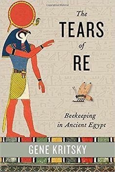 The Tears of Re: Beekeeping in Ancient Egypt: Amazon.co.uk: Gene Kritsky: 9780199361380: Books